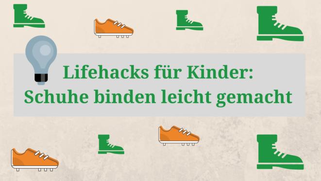 Lifehacks für Kinder: Schuhe binden leicht gemacht (+Video)