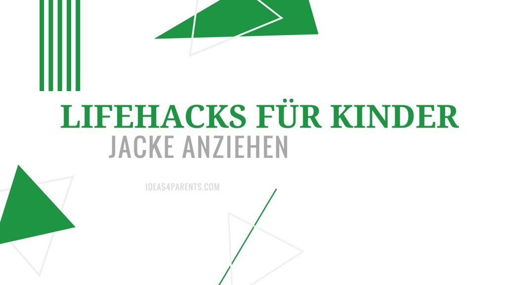 Lifehacks für Kinder: Jacke anziehen