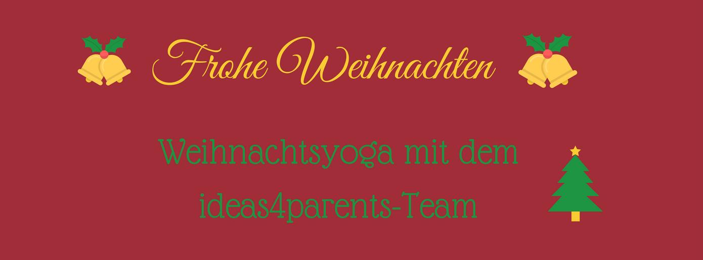 Frohe Weihnachten: Weihnachtsyoga mit dem ideas4parents-Team